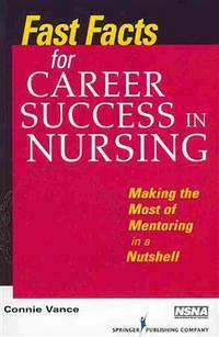 Fast Facts for Career Success in Nursing: Making the Most of Mentoring in a Nutshell (Fast Facts...