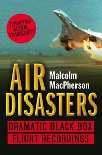 Air Disasters - Dramatic Black Box Flight Recordings - Terryfying Actual Transcripts