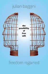 FREEDOM REGAINED The Possibility of Free Will by  Julian Baggini - First Edition Thus - 2015 - from VELMA CLINTON BOOKS and Biblio.com