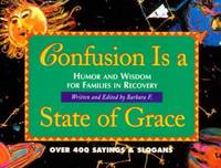 Confusion Is a State of Grace: Humor and Wisdom for Families in Recovery