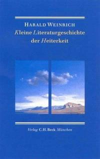 Kleine Literaturgeschichte der Heiterkeit by Weinrich, Harald - 2001