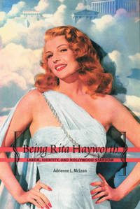 Being Rita Hayworth: Labor, Identity, and Hollywood Stardom by Adrienne L. McLean - Paperback - 2004-04-23 - from Ergodebooks and Biblio.com