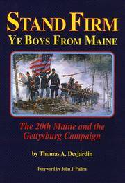 Stand Firm Ye Boys from Maine  The 20th Maine and the Gettysburg Campaign