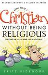 image of How to be a Christian Without Being Religious: Discover the Joy of Being Free in Your Faith