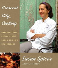 Crescent City Cooking: Unforgettable Recipes from Susan Spicer\'s New Orleans