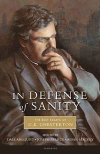 In Defense of Sanity: The Best Essays of G.K. Chesterton (PB)