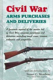 CIVIL WAR ARMS PURCHASES AND DELIVERIES -- A FACSIMILE REPRINT OF THE MASTER LIST OF CIVIL WAR WEAPONS PURCHASES ..