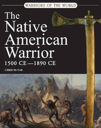 The Native American Warrior 1500-1890 CE