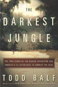 The Darkest Jungle: The True Story of the Darien Expedition and America's Ill-Fated Race to Connect the Seas by  Todd Balf - from Books and More by the Rowe (SKU: 22-2H0609609890)