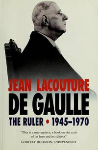 De Gaulle, The Ruler 1945-1970: Volume Two