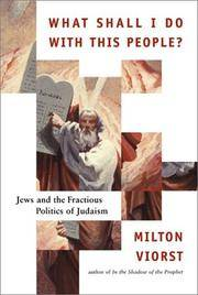 What Shall I Do with This People?: Jews and the Fractious Politics of Judaism Viorst, Milton