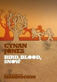 Bird, Blood, Snow (New Stories from the Mabinogion) by Cynan Jones - Paperback - First Edition - 2013-01 - from Three Geese In Flight Celtic Books (SKU: 6695)