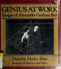 GENIUS AT WORK. Images Of Alexander Graham Bell.