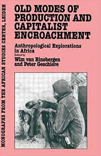 Old Modes Of Production and Capitalist Encroachment: Anthropological Explorations in Africa by  Peter  Wim; Geschiere - Hardcover - 1985 - from Silent Way Books (SKU: 020689)
