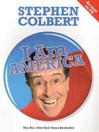 I am America (and So Can You!) by Stephen Colbert - Paperback - 2007-01-01 - from Books Express and Biblio.com