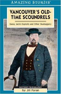 Vancouver's Old-Time Scoundrels : Featuring the Exploits of Gassy Jack Deighton and Other...
