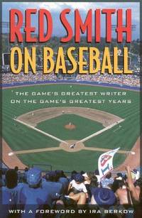 image of Red Smith on Baseball: The Game's Greatest Writer on the Game's Greatest Years