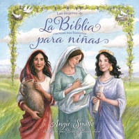 La Biblia para niñas: Las mujeres de la Biblia cuentan sus historias (Spanish Edition) [Hardcover] Smith, Angie by  Angie Smith - Hardcover - 2016-08-01 - from Ocean Books (SKU: P9-XT0R-9WMA)