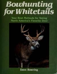 Bowhunting for White Tails: Your Best Methods for Taking North America's Favorite Deer