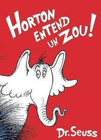 image of Horton Entend un Zou!: The French Edition of Horton Hears a Who!
