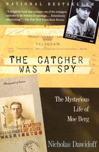 image of Catcher Was a Spy : The Mysterious Life of Moe Berg