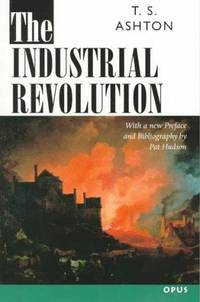 The Industrial Revolution, 1760-1830 (OPUS) by  Pat Hudson T. S. Ashton - Paperback - from Better World Books  and Biblio.com