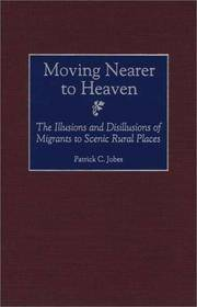 Moving Nearer to Heaven : The Illusions and Disillusions of Migrants to Scenic Rural Places by  Patrick C Jobes - Hardcover - 2000 - from Timeless Books (SKU: 020186)