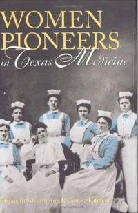 Women Pioneers in Texas Medicine (Centennial Series of the Association of Former Students, Texas A&M University)