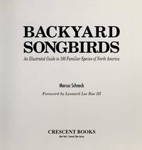 Backyard Songbirds : An Illustrated Guide to 100 Familiar Species of North America
