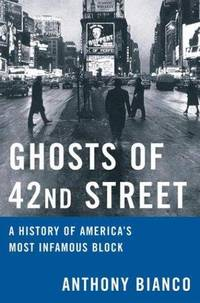 image of Ghosts of 42nd Street: A History of America's Most Infamous Block