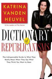 Dictionary of Republicanisms: The Indispensible Guide to What They Really Mean When They Say What...
