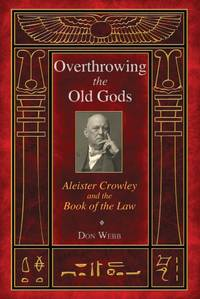 OVERTHROWING THE OLD GODS: Aleister Crowley & The Book Of The Law