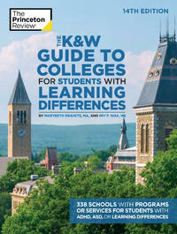 The K&W Guide to Colleges for Students with Learning Differences, 14th Edition: 338 Schools...