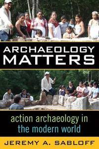 Archaeology Matters Action Archaeology in the Modern World