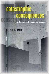 Catastrophic Consequences: Civil Wars and American Interests by Steven R. David - Paperback - from Discover Books (SKU: 3267892779)
