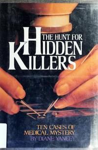 THE HUNT FOR HIDDEN KILLERS, Ten Cases of Medical Mystery,