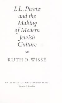 I. L. Peretz and the Making of Modern Jewish Culture (Samuel and Althea Stroum Lectures in Jewish...