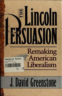 The Lincoln Persuasion Remaking American Liberalism