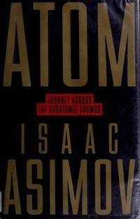 Atom: Journey Across the Subatomic Cosmos by Asimov, Isaac