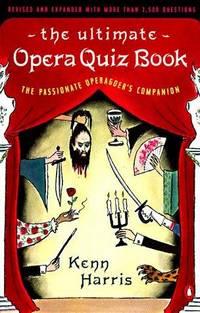 The Ultimate Opera Quiz Book : The Passionate Operagoer's Companion.