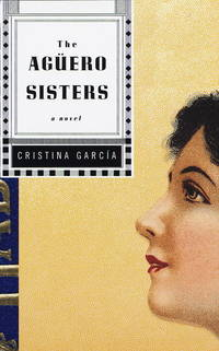 The Aguero Sisters by  Cristina Garcia - First Edition, First Printing - 1997 - from Ash Grove Heirloom Books (SKU: 000453)