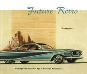 Future Retro: Drawings from the Great Age of American Automobiles. Selected from the Jean S. And Frederic A. Sharf Collection