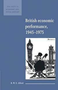 British Economic Performance 1945 1975 by B. W. E. Alford - Paperback - from Cold Books and Biblio.com