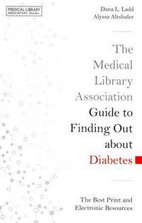 The Medical Library Association guide to diabetes information; the best print and electronic...