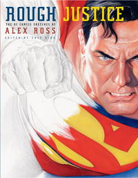Rough Justice - the DC Comics Sketches of Alex Ross