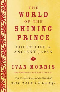 The World of the Shining Prince: Court Life in Ancient Japan by Ivan Morris - Paperback - 2013-08-04 - from Books Express and Biblio.co.uk