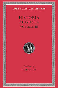 Historia Augusta, Volume III: The Two Valerians. The Two Gallieni. The Thirty Pretenders. The Deified Claudius. The Deified Aurelian. Tacitus. Probus. Firmus, Saturninus, Proculus and Bonosus. Carus, by Translated by D Magie - Hardcover - from Ria Christie Collections (SKU: ria9780674992900_rkm)