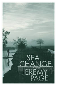 Sea Change: A Novel by  Jeremy Page - First Edition - 2010-12-02 - from TangledWebMysteries (SKU: 84407)