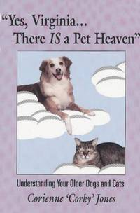 Yes, Virginia...There Is a Pet Heaven: Understanding Your Older Dogs and Cats