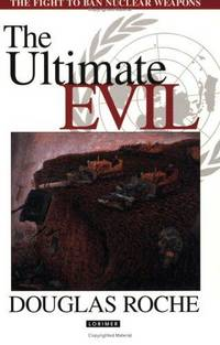 The Ultimate Evil : The Case Against Nuclear Weapons